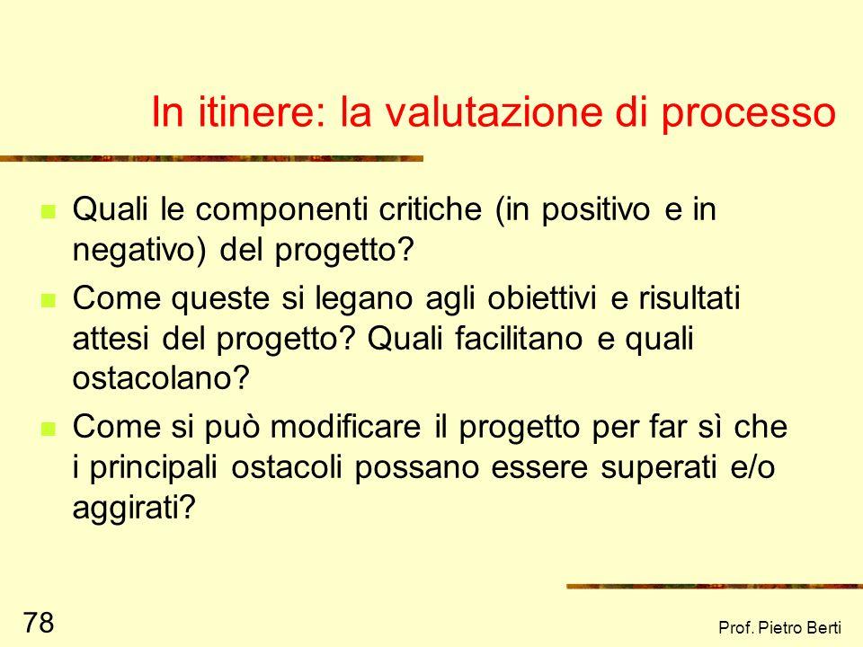 Prof. Pietro Berti 77 Ragioniamo sulla valutazione di contesto.. 1) Aprireste (e se si, dove) una gelateria nella vostra città/ paese? 2) Aprireste (e