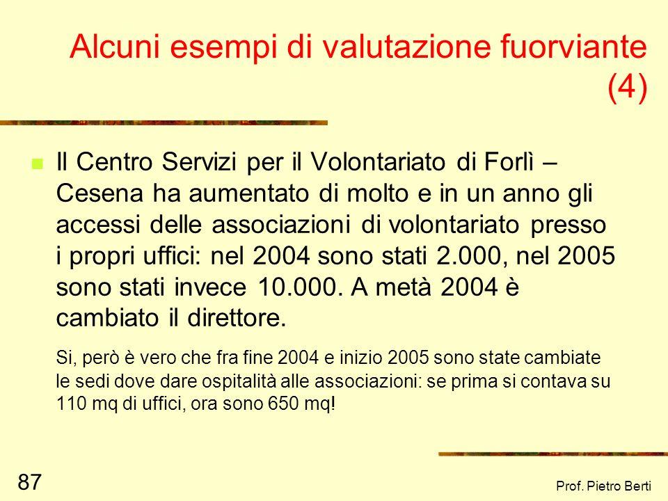 Prof. Pietro Berti 86 Alcuni esempi di valutazione fuorviante (3) Un politico alla conclusione del suo mandato, dice: durante la mia gestione, sono st