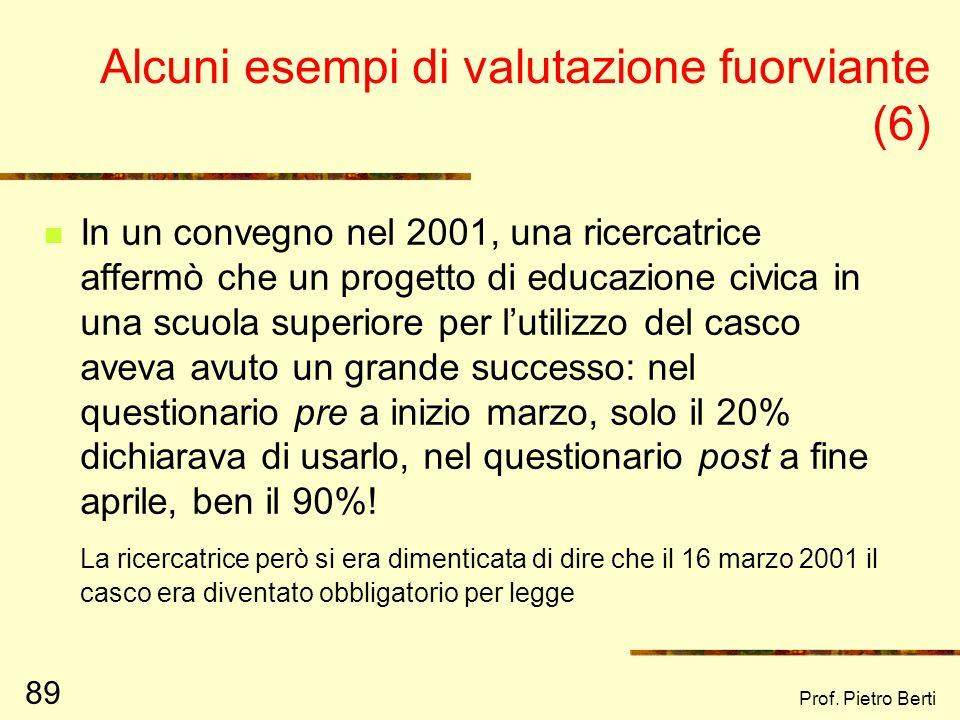 Prof. Pietro Berti 88 Alcuni esempi di valutazione fuorviante (5) In Italia, nel periodo 2001 – 2006 i laureati sono aumentati di molto Si, però cè st