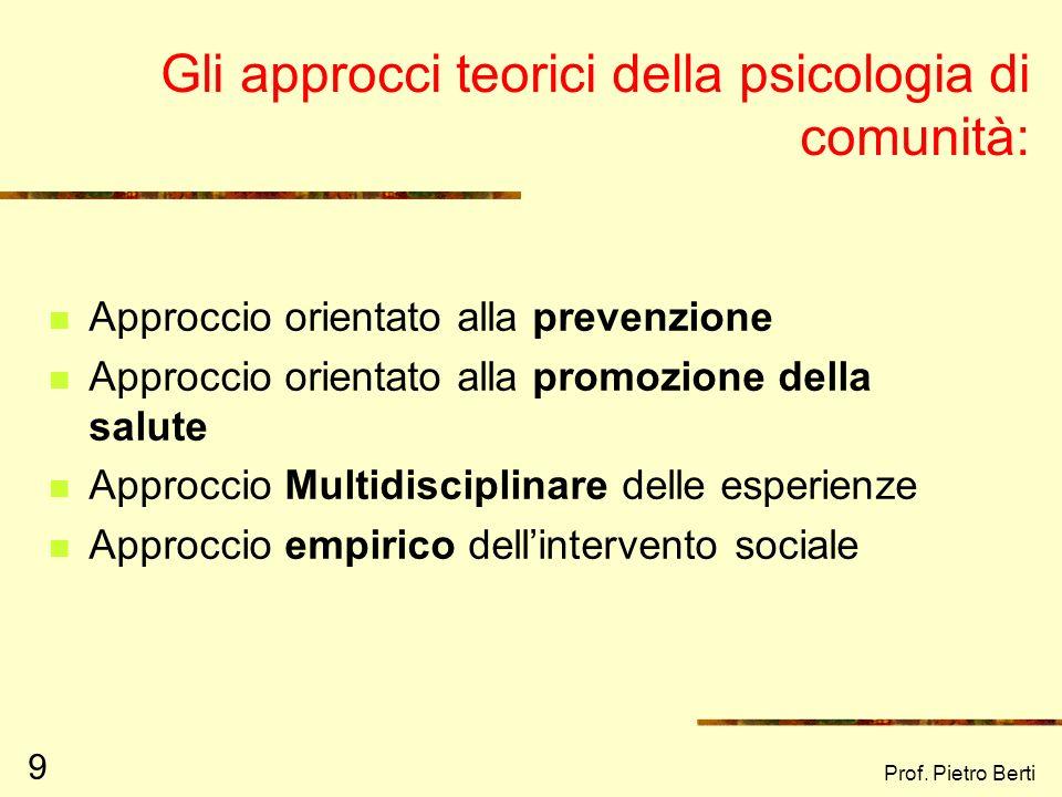 Prof. Pietro Berti 8 Aree di interesse 1. persone nella comunità (effetti prodotti dallambiente) (singoli e membri di organizzazioni sociali) 2. reazi