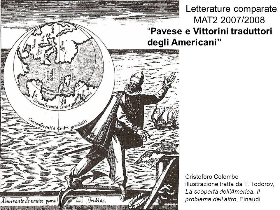 Letterature comparate MAT2 2007/2008 Pavese e Vittorini traduttori degli Americani Cristoforo Colombo illustrazione tratta da T. Todorov, La scoperta