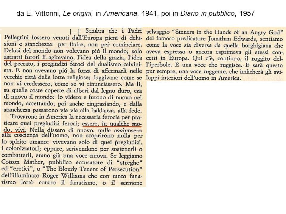 […] da E. Vittorini, Le origini, in Americana, 1941, poi in Diario in pubblico, 1957