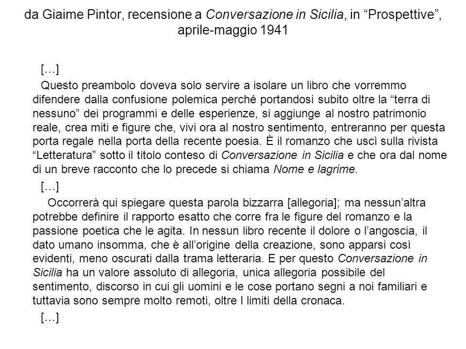 da Giaime Pintor, recensione a Conversazione in Sicilia, in Prospettive, aprile-maggio 1941 […] Questo preambolo doveva solo servire a isolare un libr