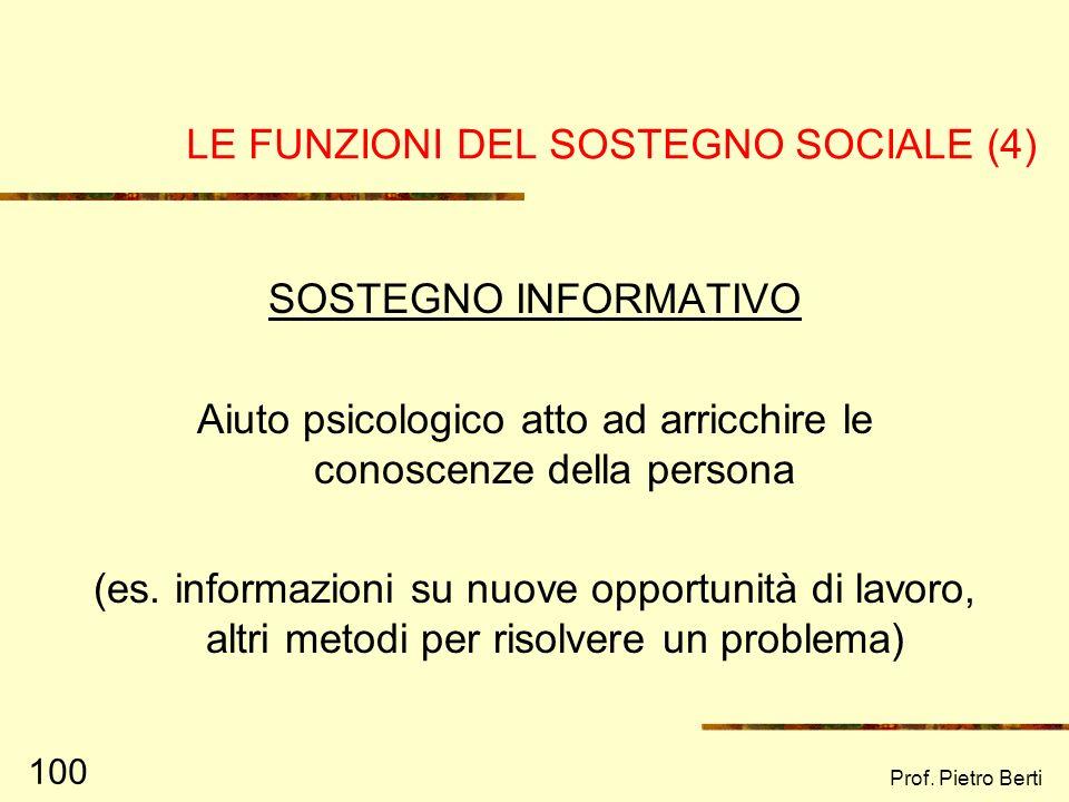 Prof. Pietro Berti 99 LE FUNZIONI DEL SOSTEGNO SOCIALE (3) SOSTEGNO STRUMENTALE Forma di assistenza e aiuto che consiste in un intervento attivo sulla