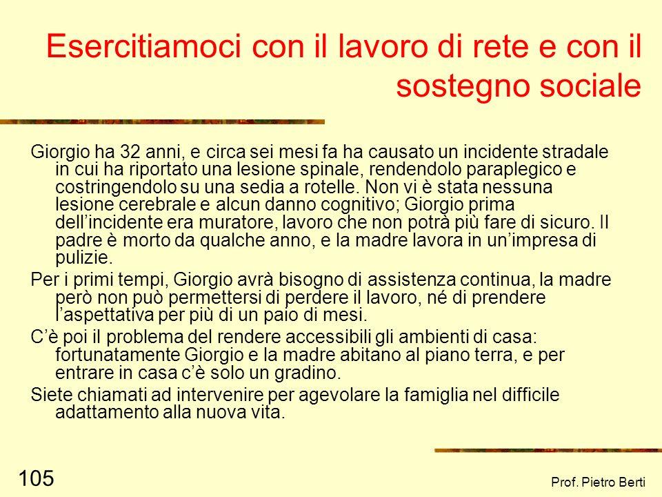 Prof. Pietro Berti 104 IL MODELLO INDIRETTO Fonte: Cohen e Wills (1985) EVENTI STRESSANTI VALUTAZIONE COGNITIVA SOSTEGNO SOCIALE, CHE PUÒ PREVENIRE LA
