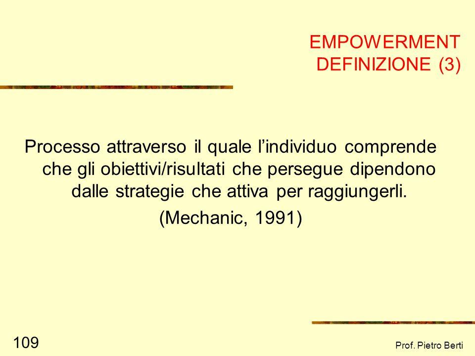 Prof. Pietro Berti 108 EMPOWERMENT DEFINIZIONE (2) Processo di ampliamento (attraverso il miglior uso delle proprie risorse attuali e potenziali acqui