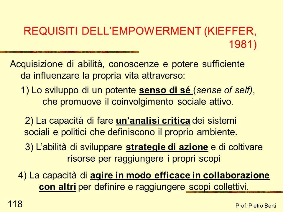 Prof. Pietro Berti 117 FINALITA DELLINTERVENTO ORIENTATO ALLEMPOWERMENT Aiutare le persone ad utilizzare le proprie forze, abilità e competenze verso