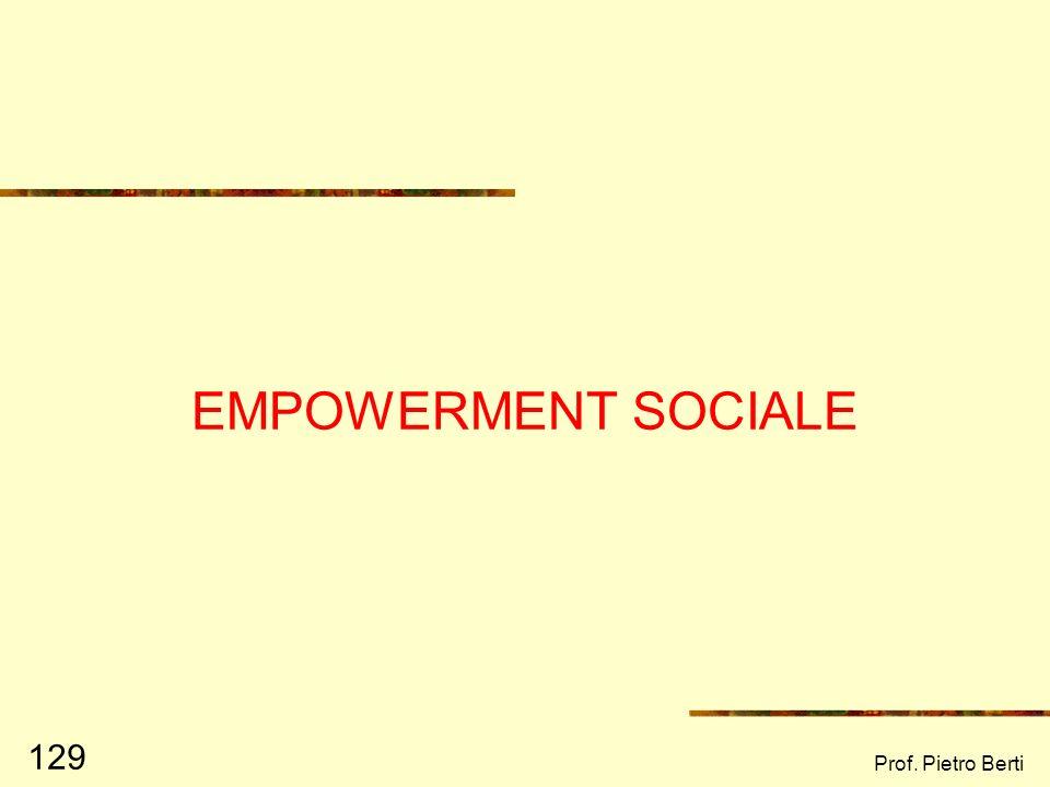 Prof. Pietro Berti 128 La prevenzione del Burnout Le strategie preventive si configurano come interventi di empowerment individuale e sociale (sullorg