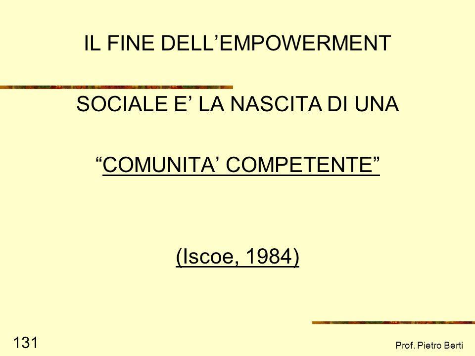 Prof. Pietro Berti 130 EMPOWERMENT SOCIALE DEFINIZIONE Processo intenzionale e continuo attraverso il quale le persone di una comunità locale possono