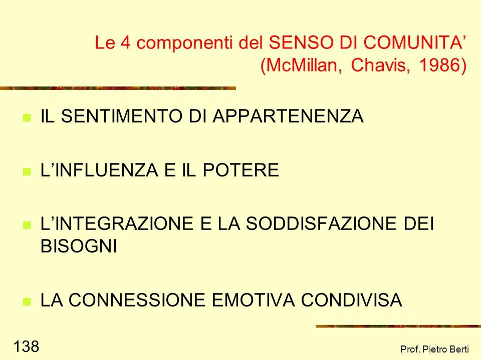Prof. Pietro Berti 137 SENSO DI COMUNITA (Sarason, 1974, 157) La percezione della similarità con gli altri, una riconosciuta interdipendenza, una disp
