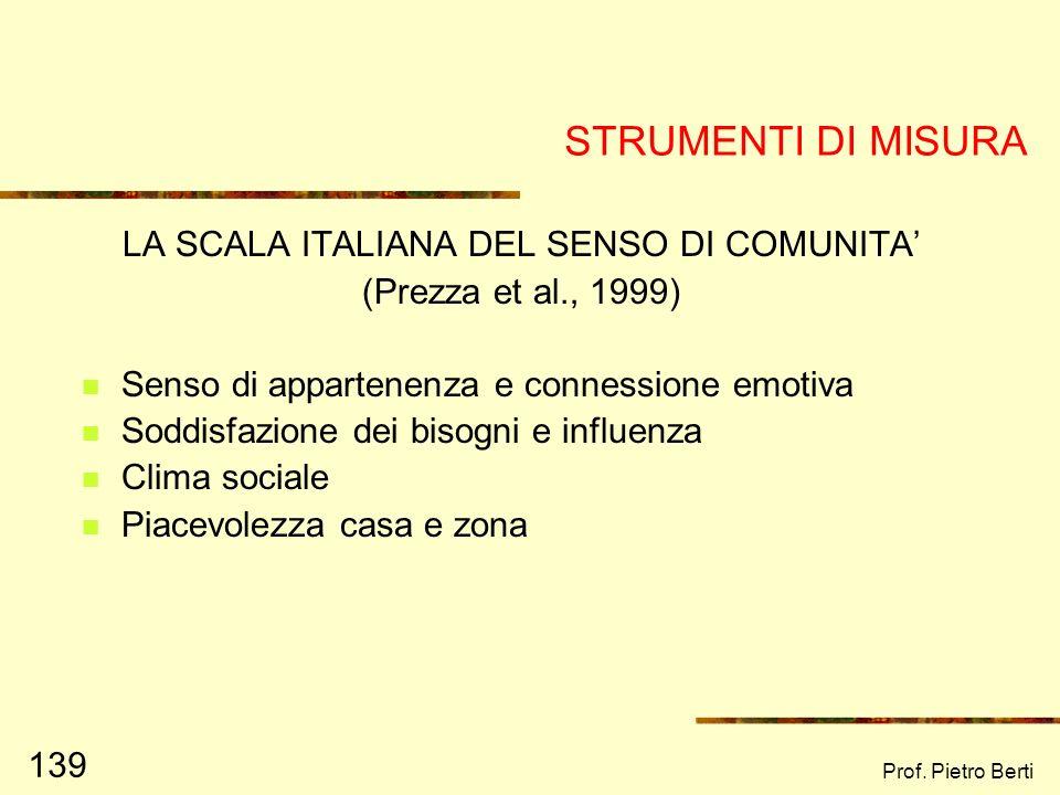 Prof. Pietro Berti 138 Le 4 componenti del SENSO DI COMUNITA (McMillan, Chavis, 1986) IL SENTIMENTO DI APPARTENENZA LINFLUENZA E IL POTERE LINTEGRAZIO