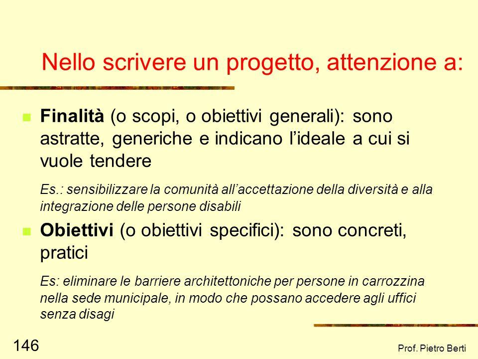 Prof. Pietro Berti 145 Le tappe logiche della progettazione 1) Ideazione 2) Attivazione (creazione di alleanze) 3) Progettazione (stesura): 1) Premess
