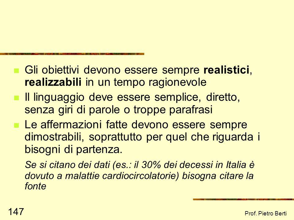Prof. Pietro Berti 146 Nello scrivere un progetto, attenzione a: Finalità (o scopi, o obiettivi generali): sono astratte, generiche e indicano lideale