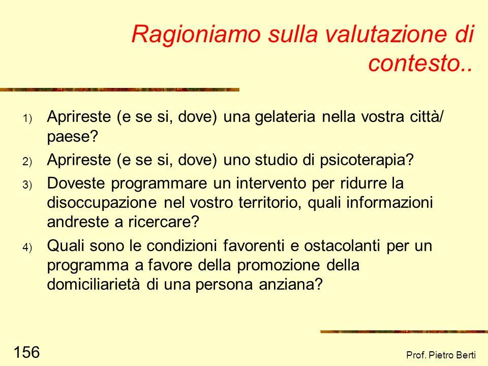 Prof. Pietro Berti 155 Molti progetti falliscono perché…. Non è stata fatta la valutazione di contesto o è stata fatta male, pertanto: Si è pianificat
