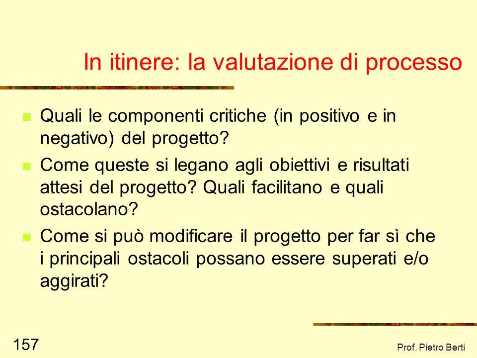 Prof. Pietro Berti 156 Ragioniamo sulla valutazione di contesto.. 1) Aprireste (e se si, dove) una gelateria nella vostra città/ paese? 2) Aprireste (