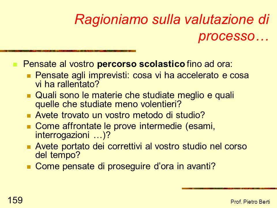 Prof. Pietro Berti 158 Secondo Rossi e Freeman (1993), valutare il processo significa verificare la corrispondenza fra quanto teorizzato e quanto real