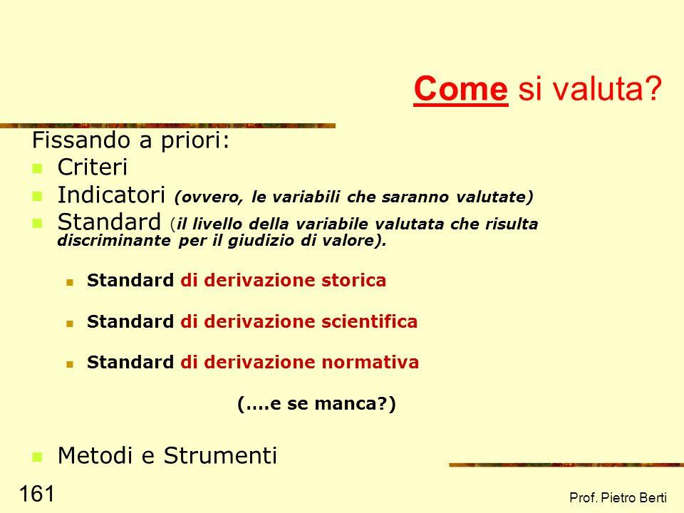 Prof. Pietro Berti 160 Ex post: la valutazione di risultato (o di esito) È la valutazione comunemente intesa, e mira a indagare quali risultati siano