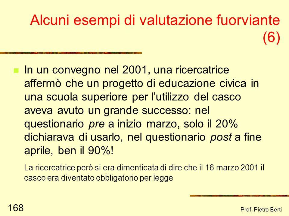 Prof. Pietro Berti 167 Alcuni esempi di valutazione fuorviante (5) In Italia, nel periodo 2001 – 2006 i laureati sono aumentati di molto Si, però cè s