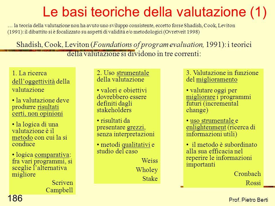 Prof. Pietro Berti 185 Pawson e Tilley (1997, pag. 1) elencano vari tipi di evaluation, a seconda degli approcci teorici più conosciuti: Summative eva