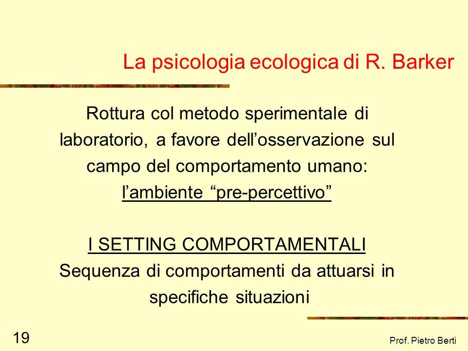 Prof. Pietro Berti 18 Lapproccio ecologico: i principi fondamentali (Kelly, 1966) Interdipendenza dei membri di una realtà sociale Creazione, definizi