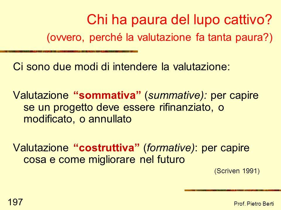 Prof. Pietro Berti 196 Alcune considerazioni Per aumentare la validità e attendibilità della valutazione, si può ricorrere alla TRIANGOLAZIONE, ovvero