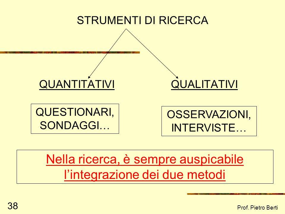 Prof. Pietro Berti 37 Gli strumenti di ricerca quantitativi e qualitativi