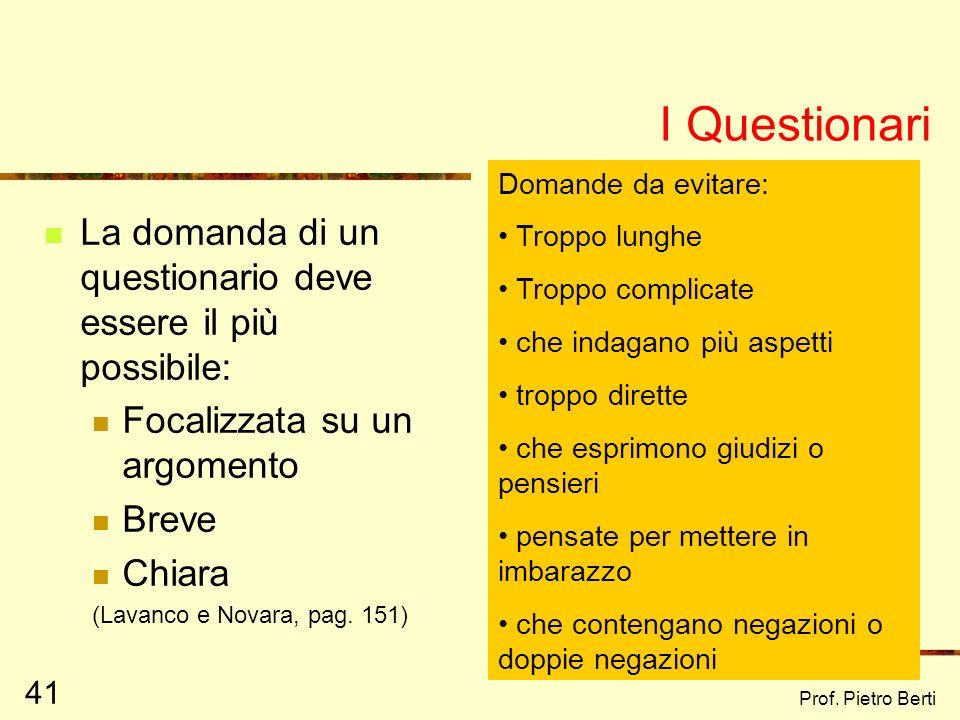 Prof. Pietro Berti 40 I metodi quantitativi hanno come presupposto: la trasformazione delle variabili osservate in numeri Il pensare che le variabili
