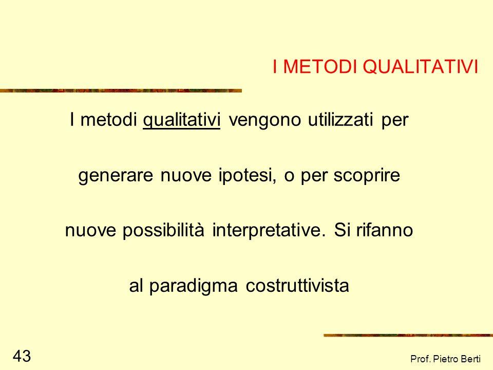 Prof. Pietro Berti 42 Le scale di atteggiamenti Indagano latteggiamento di una persona nei confronti di un determinato oggetto sociale Latteggiamento