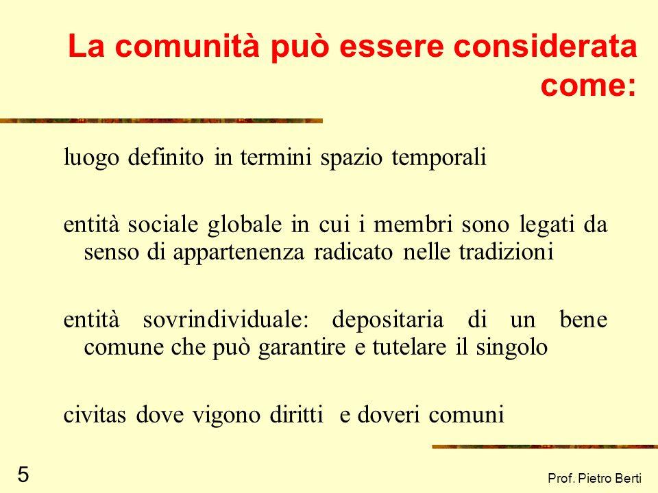 Prof. Pietro Berti 4 Definizione di Comunità Etimologia - communis = bene comune - cum moenia = mura comuni cum munia = dovere comune Tradizionalmente