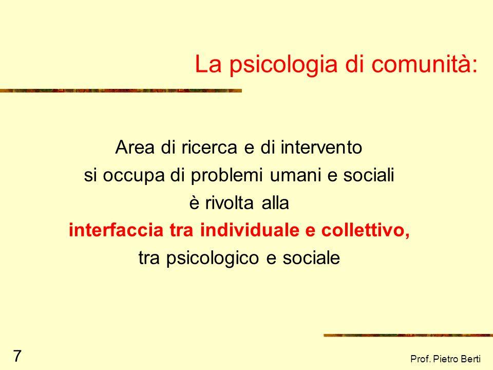 Prof. Pietro Berti 6 La Comunità come fatto relazionale: Relazioni nella comunità -fiducia reciproca, - lealtà generalizzata -del mondo tradizionale,
