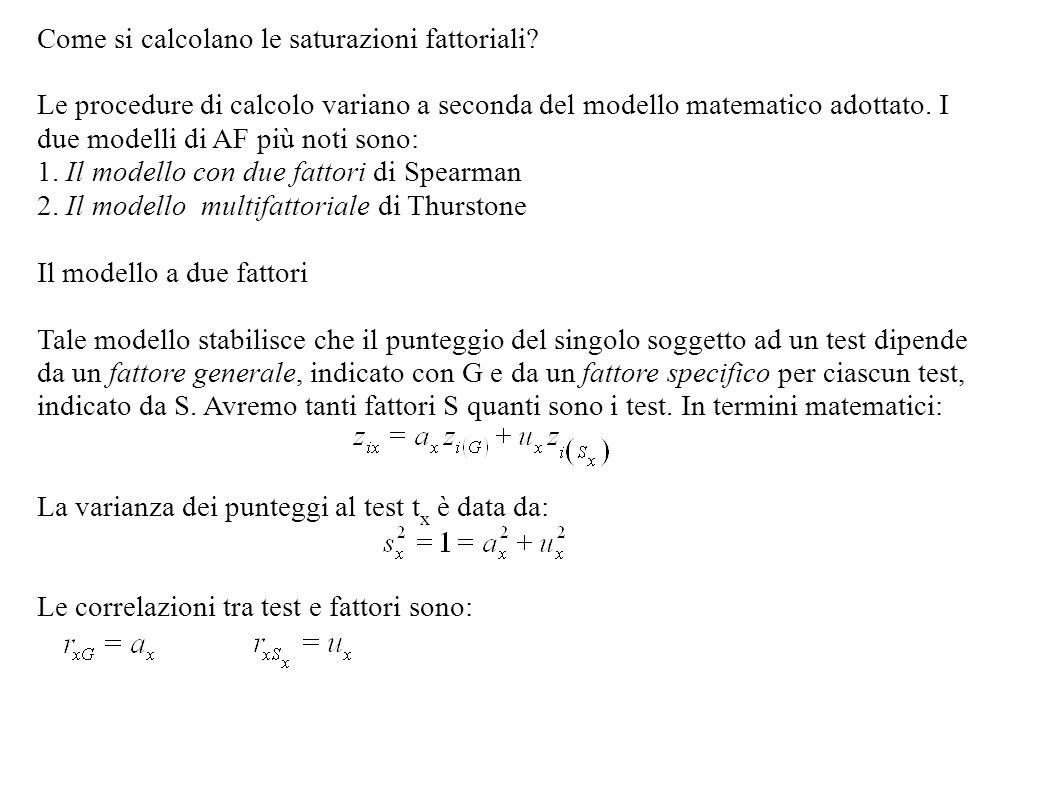Come si calcolano le saturazioni fattoriali? Le procedure di calcolo variano a seconda del modello matematico adottato. I due modelli di AF più noti s