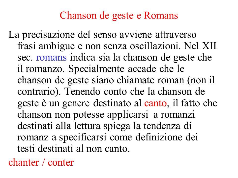 Chanson de geste e Romans La precisazione del senso avviene attraverso frasi ambigue e non senza oscillazioni. Nel XII sec. romans indica sia la chans