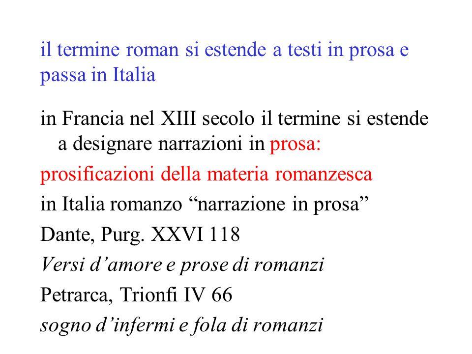 il termine roman si estende a testi in prosa e passa in Italia in Francia nel XIII secolo il termine si estende a designare narrazioni in prosa: prosi