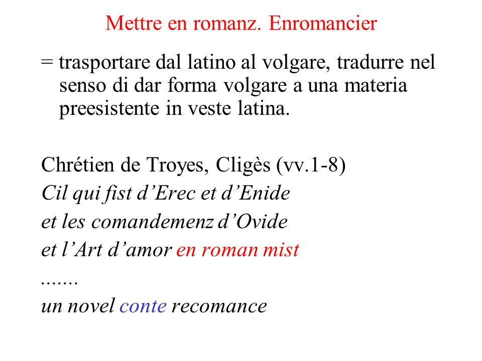 Mettre en romanz. Enromancier = trasportare dal latino al volgare, tradurre nel senso di dar forma volgare a una materia preesistente in veste latina.