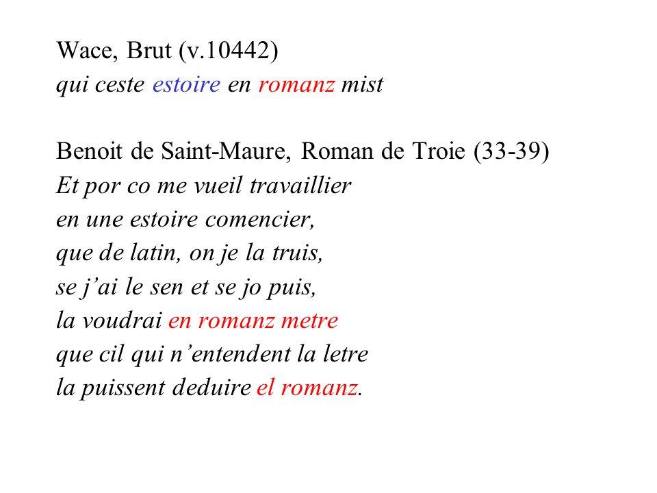 Wace, Brut (v.10442) qui ceste estoire en romanz mist Benoit de Saint-Maure, Roman de Troie (33-39) Et por co me vueil travaillier en une estoire come