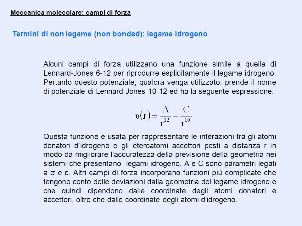 Meccanica molecolare: campi di forza Termini di non legame (non bonded): legame idrogeno Alcuni campi di forza utilizzano una funzione simile a quella