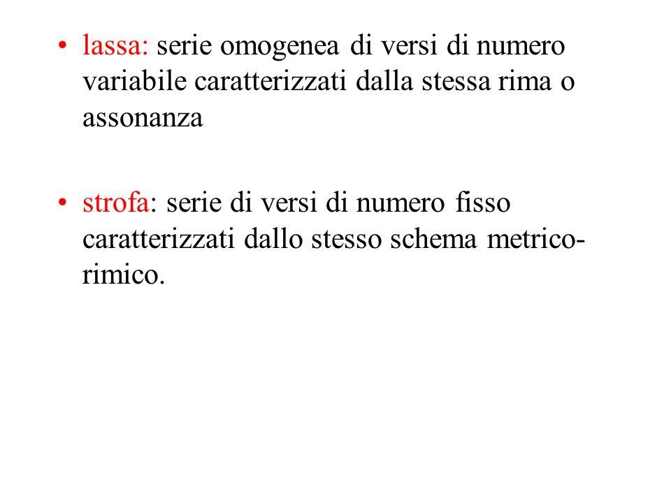 lassa: serie omogenea di versi di numero variabile caratterizzati dalla stessa rima o assonanza strofa: serie di versi di numero fisso caratterizzati