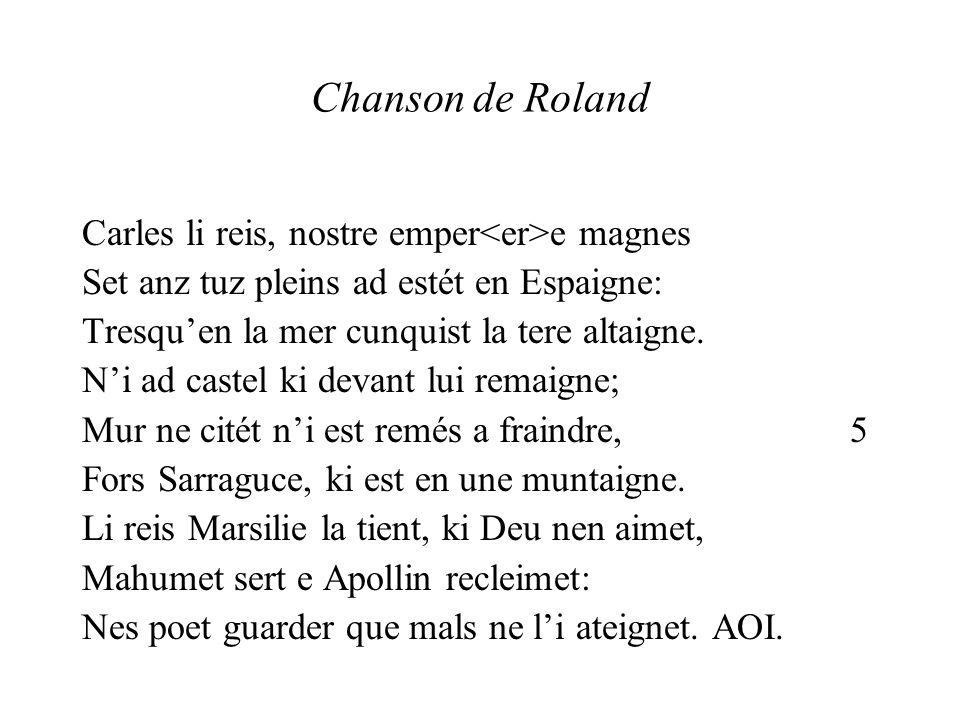 Chanson de Roland Carles li reis, nostre emper e magnes Set anz tuz pleins ad estét en Espaigne: Tresquen la mer cunquist la tere altaigne. Ni ad cast