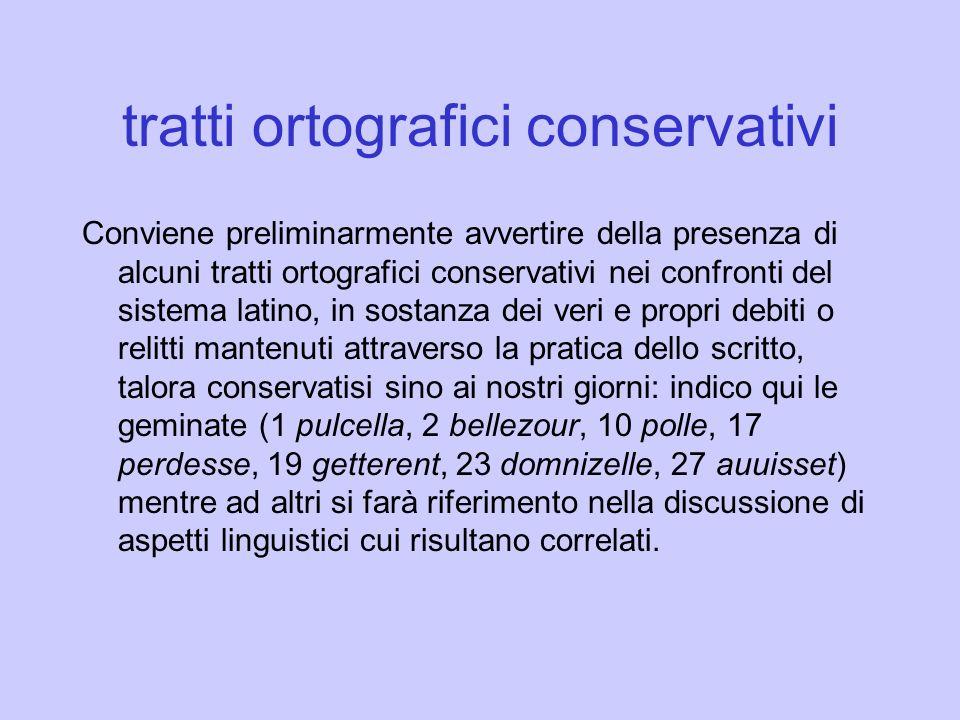 tratti ortografici conservativi Conviene preliminarmente avvertire della presenza di alcuni tratti ortografici conservativi nei confronti del sistema