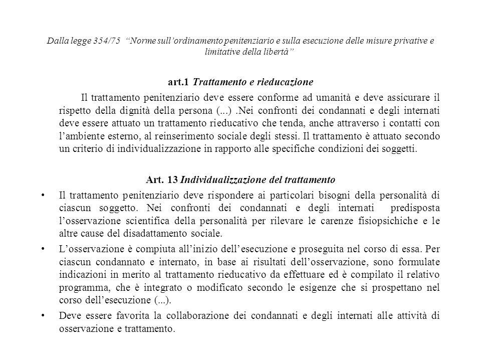 Dalla legge 354/75 Norme sullordinamento penitenziario e sulla esecuzione delle misure privative e limitative della libertà art.1 Trattamento e rieduc