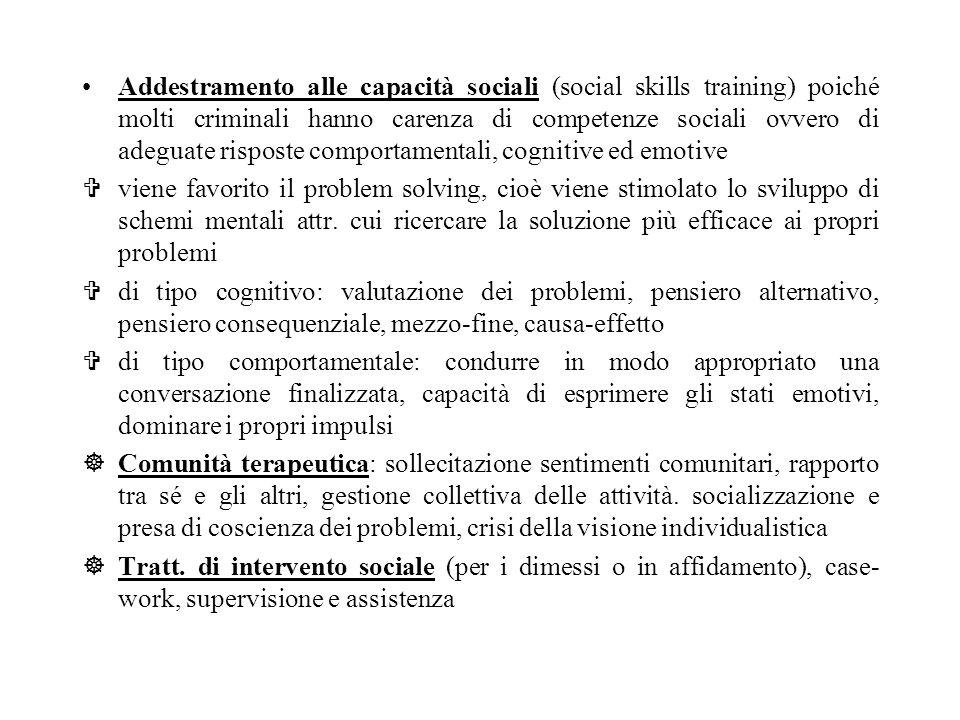 Addestramento alle capacità sociali (social skills training) poiché molti criminali hanno carenza di competenze sociali ovvero di adeguate risposte co