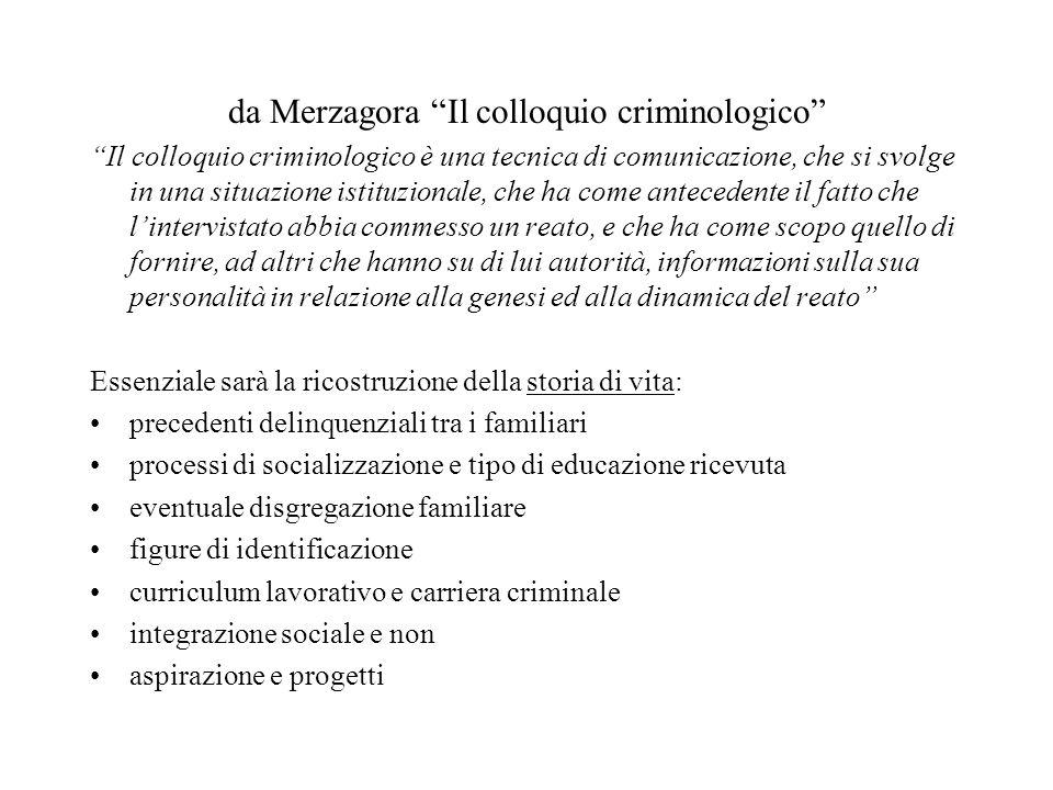 da Merzagora Il colloquio criminologico Il colloquio criminologico è una tecnica di comunicazione, che si svolge in una situazione istituzionale, che