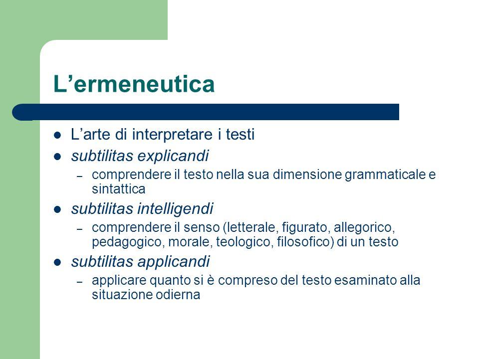 Lermeneutica Larte di interpretare i testi subtilitas explicandi – comprendere il testo nella sua dimensione grammaticale e sintattica subtilitas inte