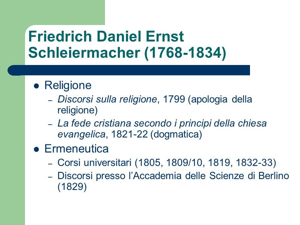 Friedrich Daniel Ernst Schleiermacher (1768-1834) Religione – Discorsi sulla religione, 1799 (apologia della religione) – La fede cristiana secondo i