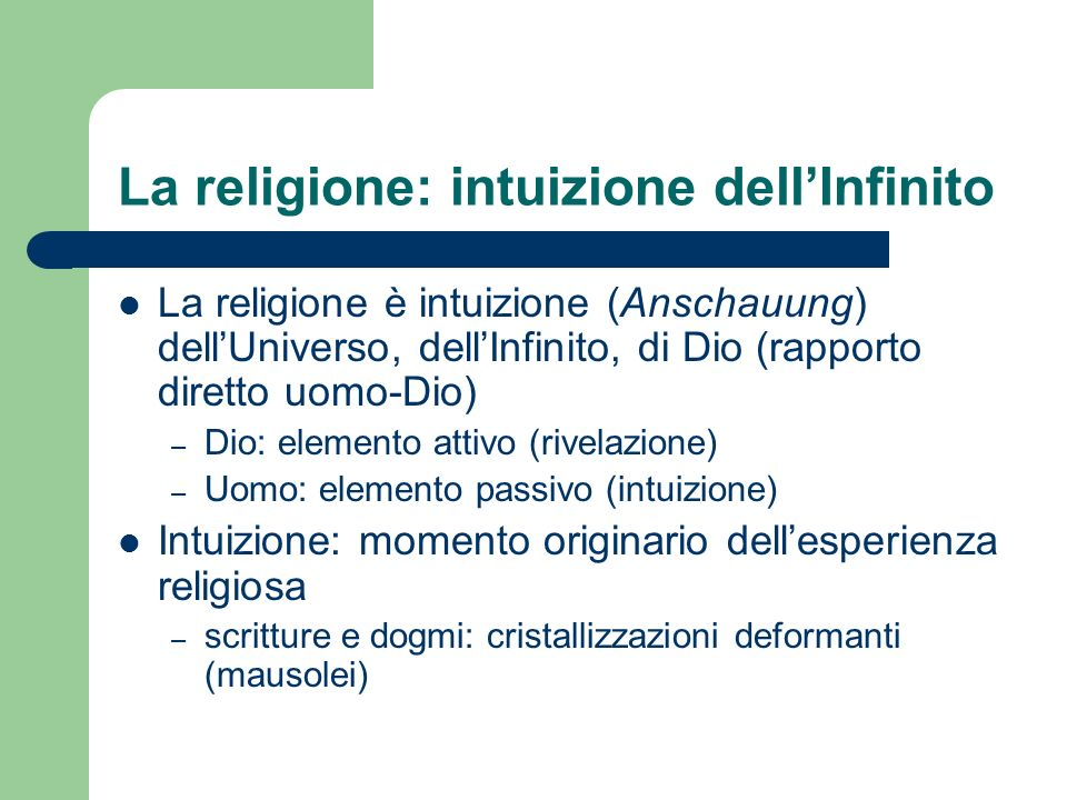 La religione: intuizione dellInfinito La religione è intuizione (Anschauung) dellUniverso, dellInfinito, di Dio (rapporto diretto uomo-Dio) – Dio: ele