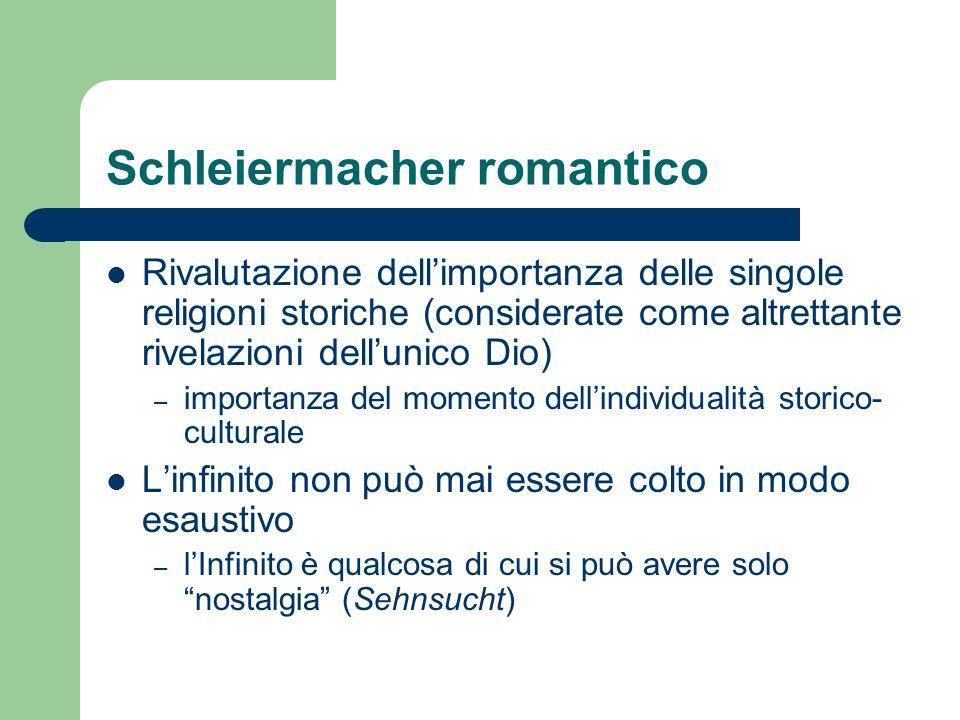 Schleiermacher romantico Rivalutazione dellimportanza delle singole religioni storiche (considerate come altrettante rivelazioni dellunico Dio) – impo