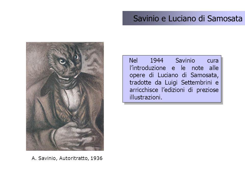 Nel 1944 Savinio cura lintroduzione e le note alle opere di Luciano di Samosata, tradotte da Luigi Settembrini e arricchisce ledizioni di preziose ill