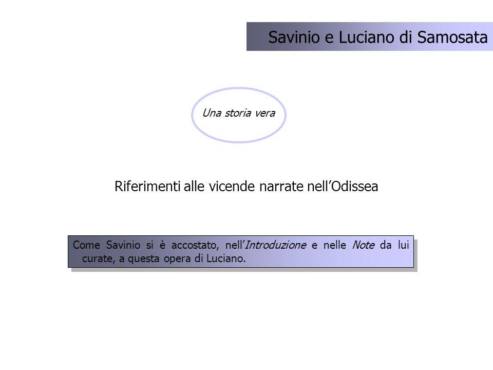 Riferimenti alle vicende narrate nellOdissea Savinio e Luciano di Samosata Una storia vera Come Savinio si è accostato, nellIntroduzione e nelle Note