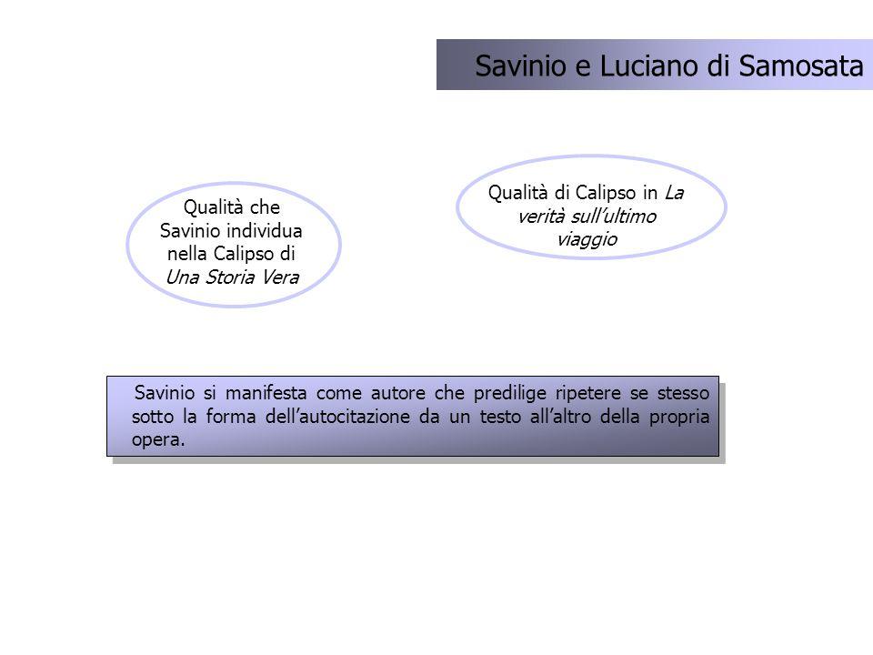 Qualità che Savinio individua nella Calipso di Una Storia Vera Savinio e Luciano di Samosata Savinio si manifesta come autore che predilige ripetere s