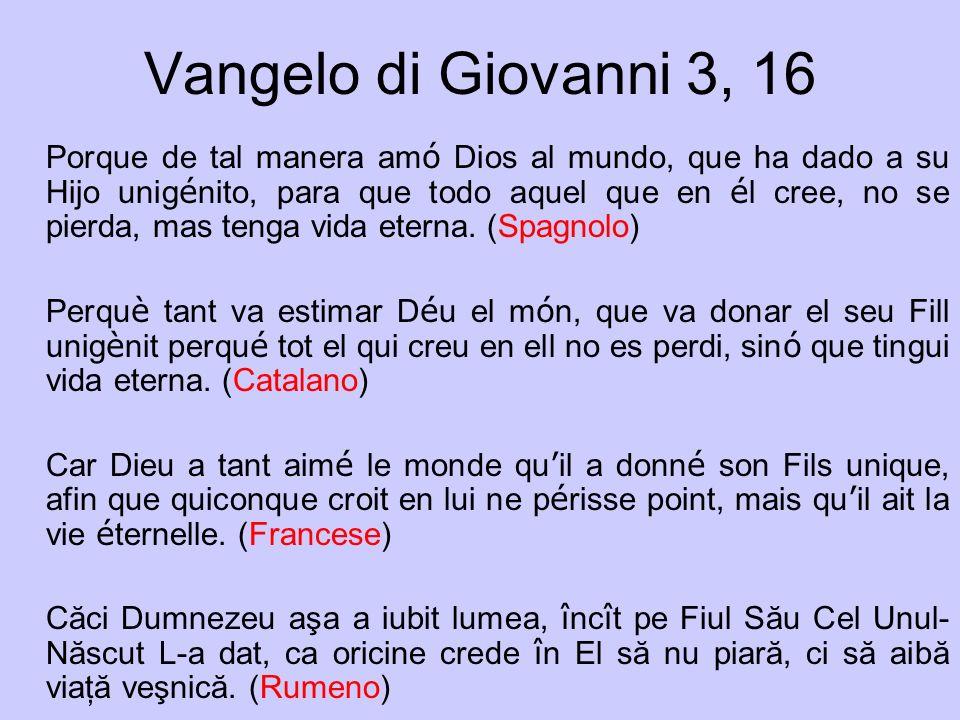 Vangelo di Giovanni 3, 16 Porque de tal manera am ó Dios al mundo, que ha dado a su Hijo unig é nito, para que todo aquel que en é l cree, no se pierd